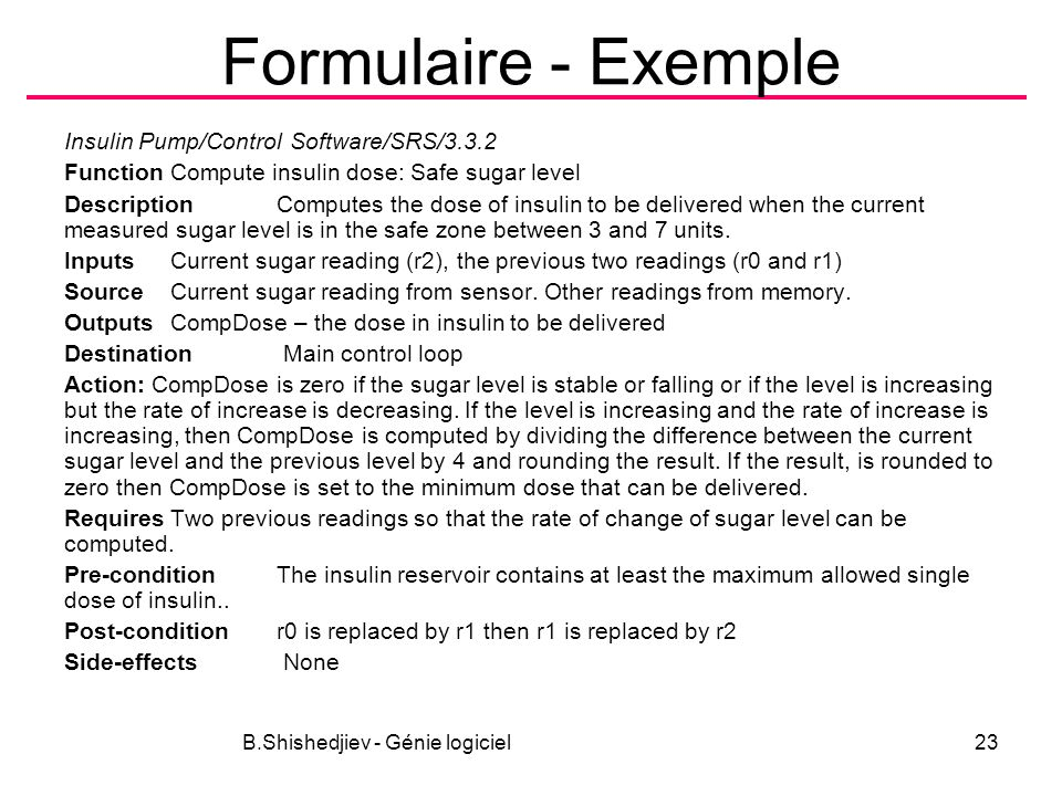 Formulaire - Exemple Insulin Pump/Control Software/SRS/3.3.2 FunctionCompute insulin dose: Safe sugar level DescriptionComputes the dose of insulin to be delivered when the current measured sugar level is in the safe zone between 3 and 7 units.