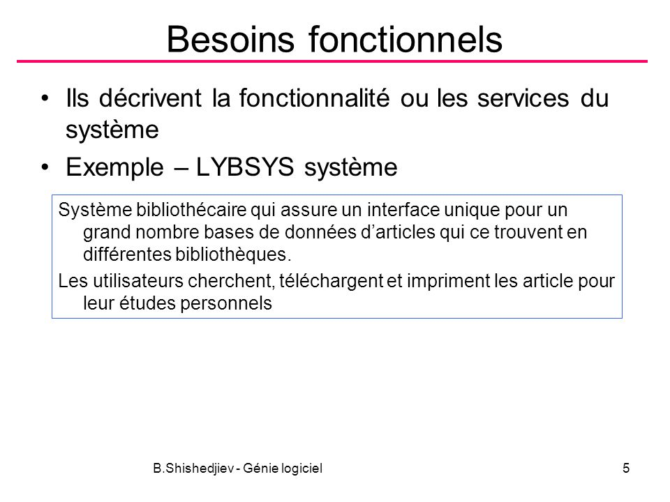 B.Shishedjiev - Génie logiciel46 Exemple LYBSYS What can go wrong: The user may fail to fill in the copyright form correctly.