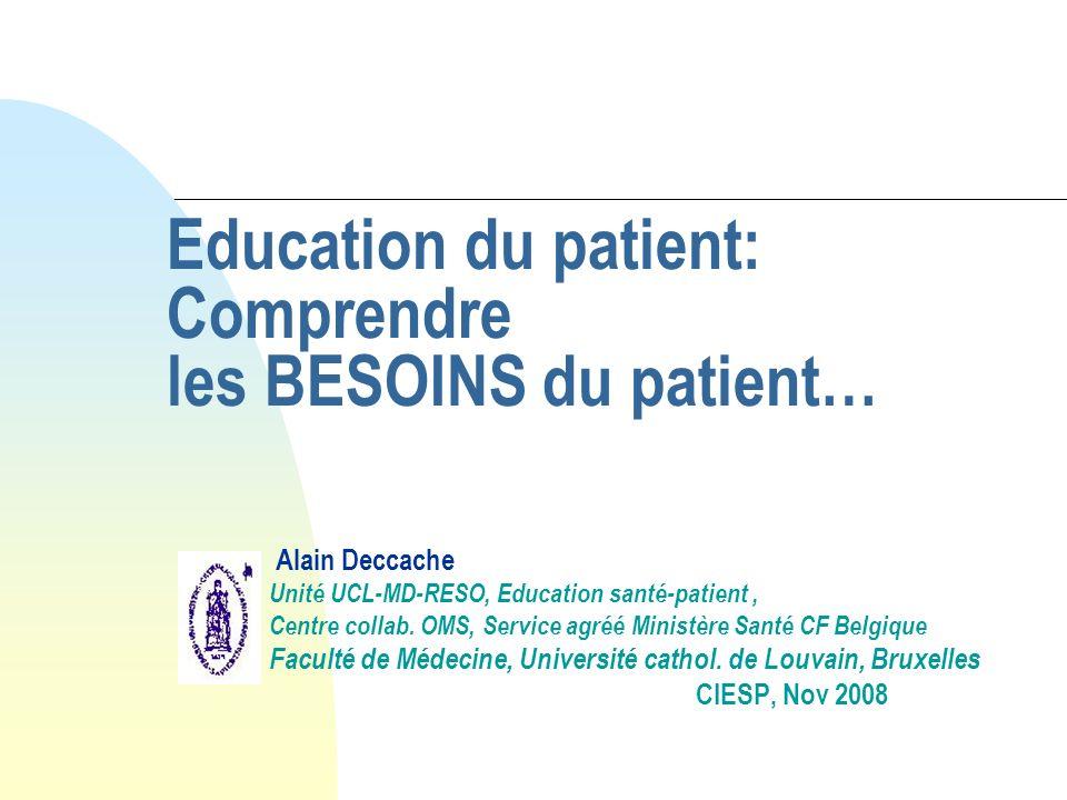Education du patient: Comprendre les BESOINS du patient… Alain Deccache Unité UCL-MD-RESO, Education santé-patient, Centre collab. OMS, Service agréé