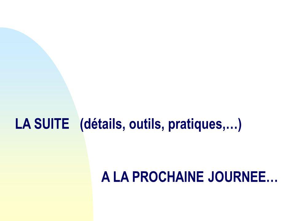 LA SUITE (détails, outils, pratiques,…) A LA PROCHAINE JOURNEE…