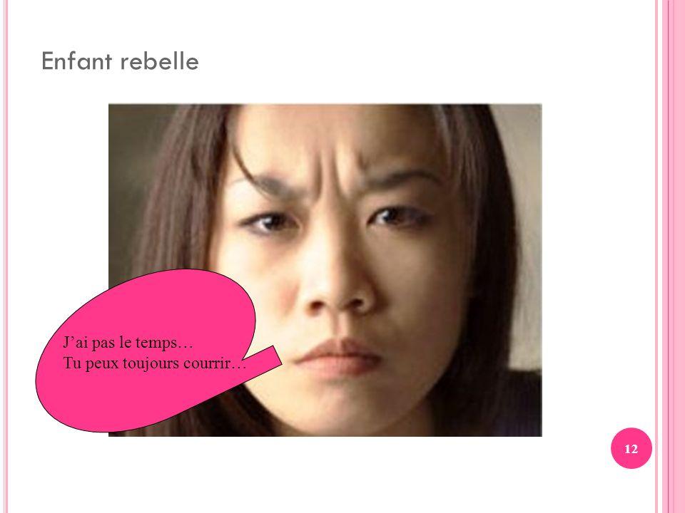 12 Enfant rebelle Jai pas le temps… Tu peux toujours courrir…