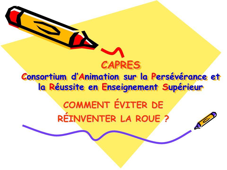 CAPRES Consortium dAnimation sur la Persévérance et la Réussite en Enseignement Supérieur COMMENT ÉVITER DE RÉINVENTER LA ROUE
