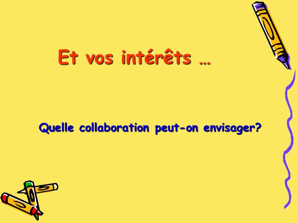 Et vos intérêts … Quelle collaboration peut-on envisager