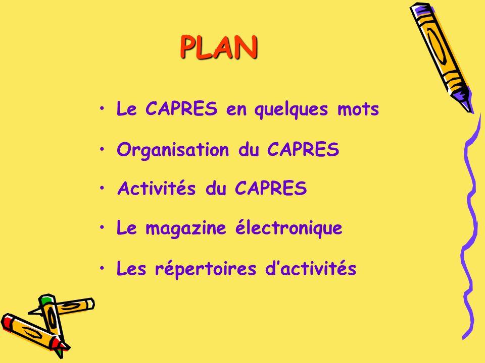PLAN Le CAPRES en quelques mots Organisation du CAPRES Activités du CAPRES Le magazine électronique Les répertoires dactivités