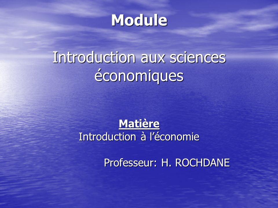 Module Introduction aux sciences économiques Matière Introduction à léconomie Professeur: H. ROCHDANE