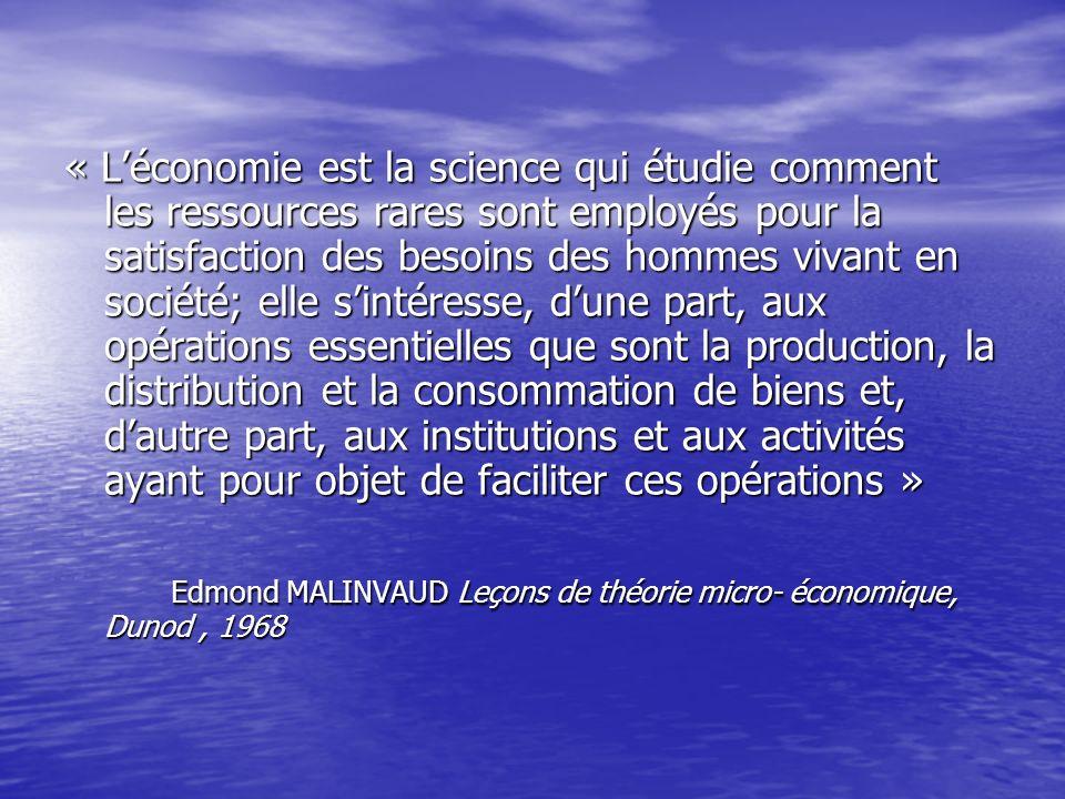 « Léconomie est la science qui étudie comment les ressources rares sont employés pour la satisfaction des besoins des hommes vivant en société; elle s
