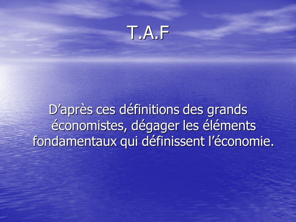T.A.F Daprès ces définitions des grands économistes, dégager les éléments fondamentaux qui définissent léconomie.