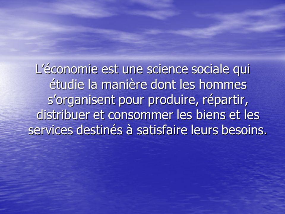 Léconomie est une science sociale qui étudie la manière dont les hommes sorganisent pour produire, répartir, distribuer et consommer les biens et les
