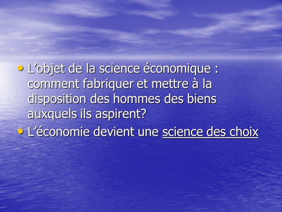 Lobjet de la science économique : comment fabriquer et mettre à la disposition des hommes des biens auxquels ils aspirent? Lobjet de la science économ