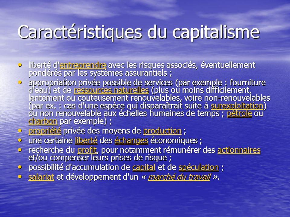 Caractéristiques du capitalisme liberté d'entreprendre avec les risques associés, éventuellement pondérés par les systèmes assurantiels ; liberté d'en