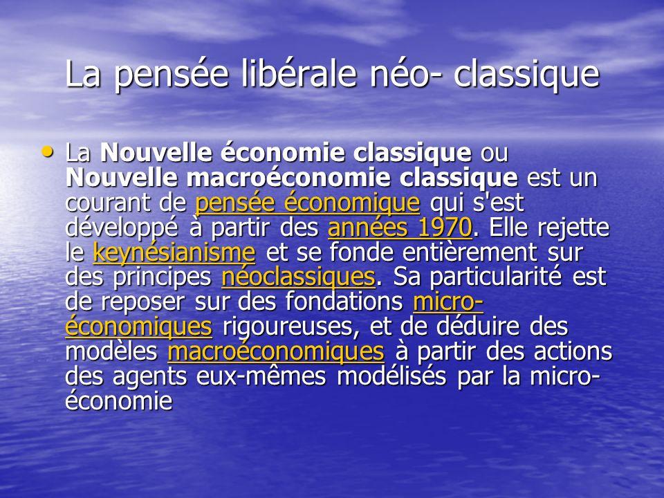 La pensée libérale néo- classique La Nouvelle économie classique ou Nouvelle macroéconomie classique est un courant de pensée économique qui s'est dév