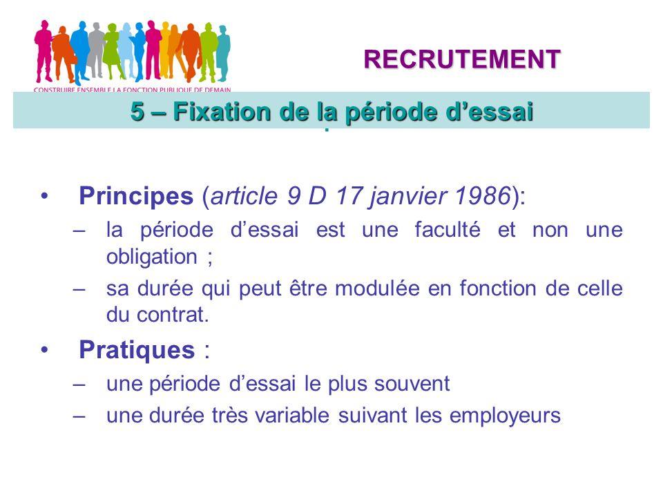 Principes (article 9 D 17 janvier 1986): –la période dessai est une faculté et non une obligation ; –sa durée qui peut être modulée en fonction de celle du contrat.