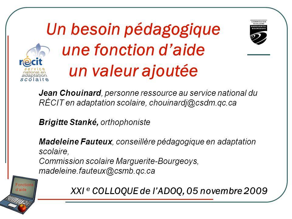 Fonctions daide Un besoin pédagogique une fonction daide un valeur ajoutée Jean Chouinard, personne ressource au service national du RÉCIT en adaptati