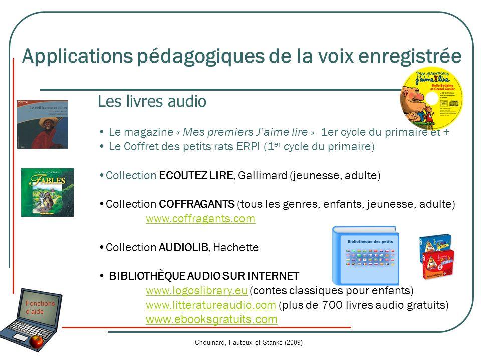 Fonctions daide Chouinard, Fauteux et Stanké (2009) Applications pédagogiques de la voix enregistrée Les livres audio Le magazine « Mes premiers Jaime