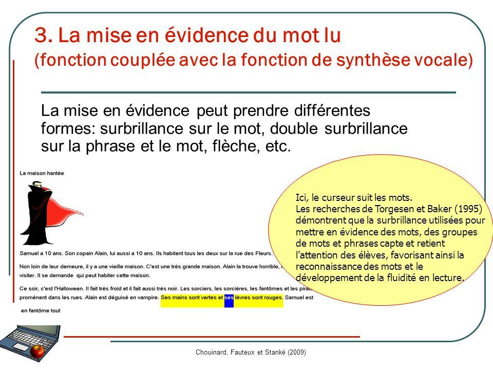 Fonctions daide Chouinard, Fauteux et Stanké (2009) 3. La mise en évidence du mot lu (fonction couplée avec la fonction de synthèse vocale) La mise en