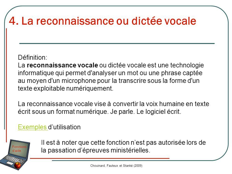 Fonctions daide Chouinard, Fauteux et Stanké (2009) 4. La reconnaissance ou dictée vocale Définition: La reconnaissance vocale ou dictée vocale est un