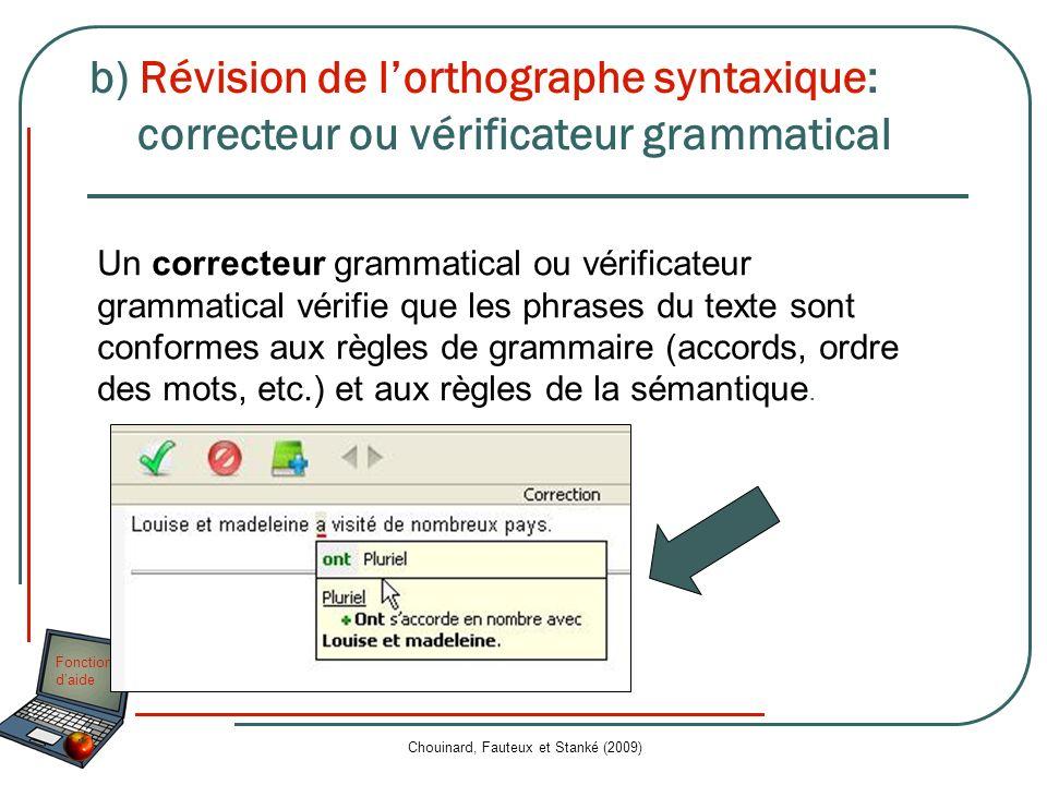 Fonctions daide Chouinard, Fauteux et Stanké (2009) Un correcteur grammatical ou vérificateur grammatical vérifie que les phrases du texte sont confor