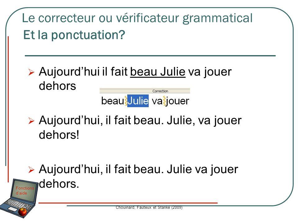 Fonctions daide Chouinard, Fauteux et Stanké (2009) Aujourdhui il fait beau Julie va jouer dehors Aujourdhui, il fait beau. Julie, va jouer dehors! Au