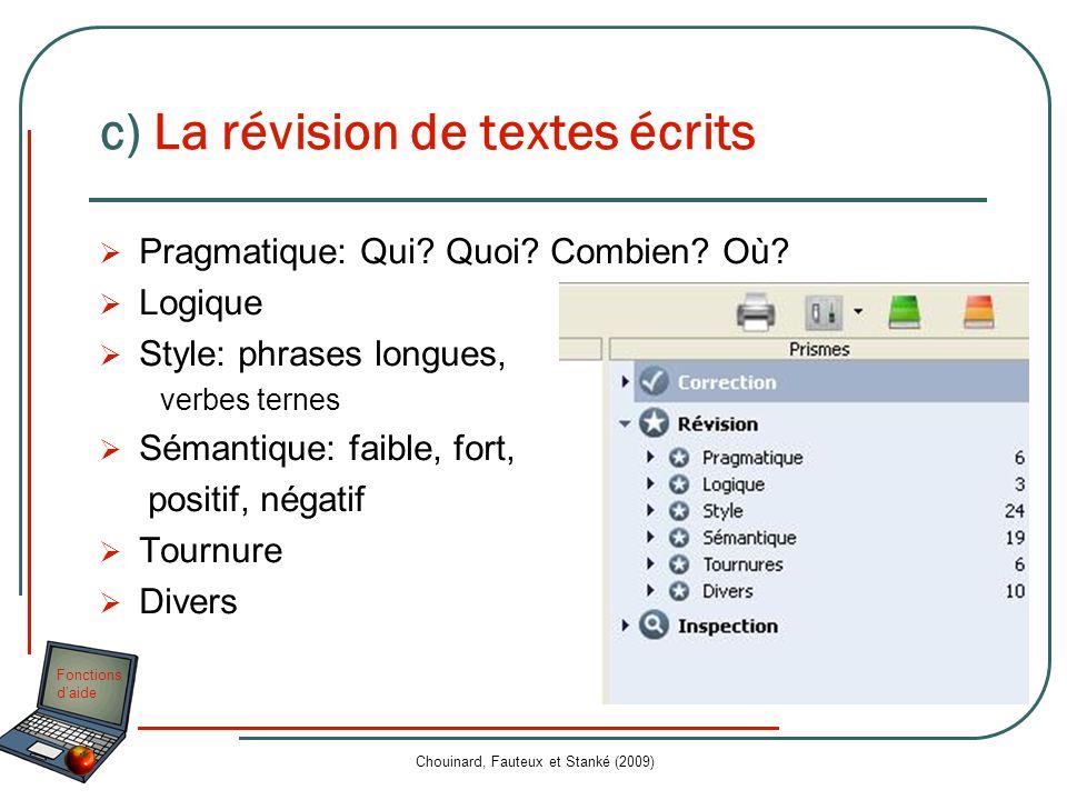 Fonctions daide Chouinard, Fauteux et Stanké (2009) c) La révision de textes écrits Pragmatique: Qui? Quoi? Combien? Où? Logique Style: phrases longue