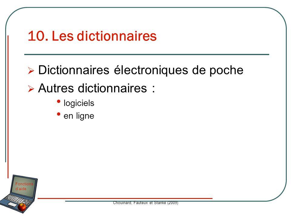 Fonctions daide Chouinard, Fauteux et Stanké (2009) 10. Les dictionnaires Dictionnaires électroniques de poche Autres dictionnaires : logiciels en lig