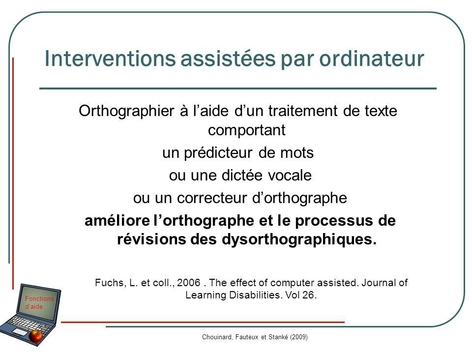 Fonctions daide Chouinard, Fauteux et Stanké (2009) Interventions assistées par ordinateur Orthographier à laide dun traitement de texte comportant un