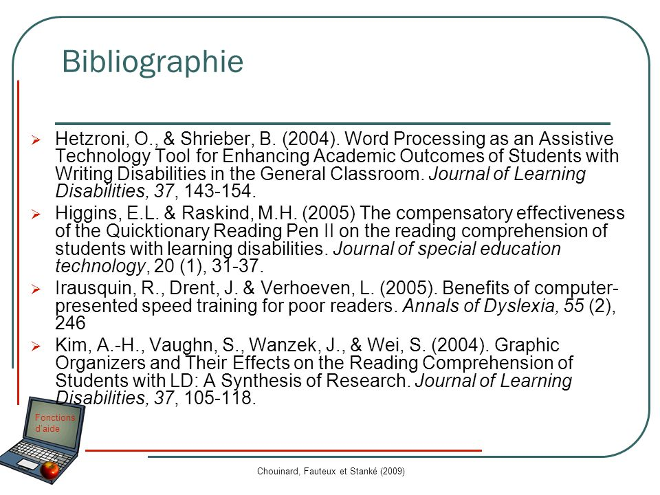 Fonctions daide Bibliographie Hetzroni, O., & Shrieber, B. (2004). Word Processing as an Assistive Technology Tool for Enhancing Academic Outcomes of