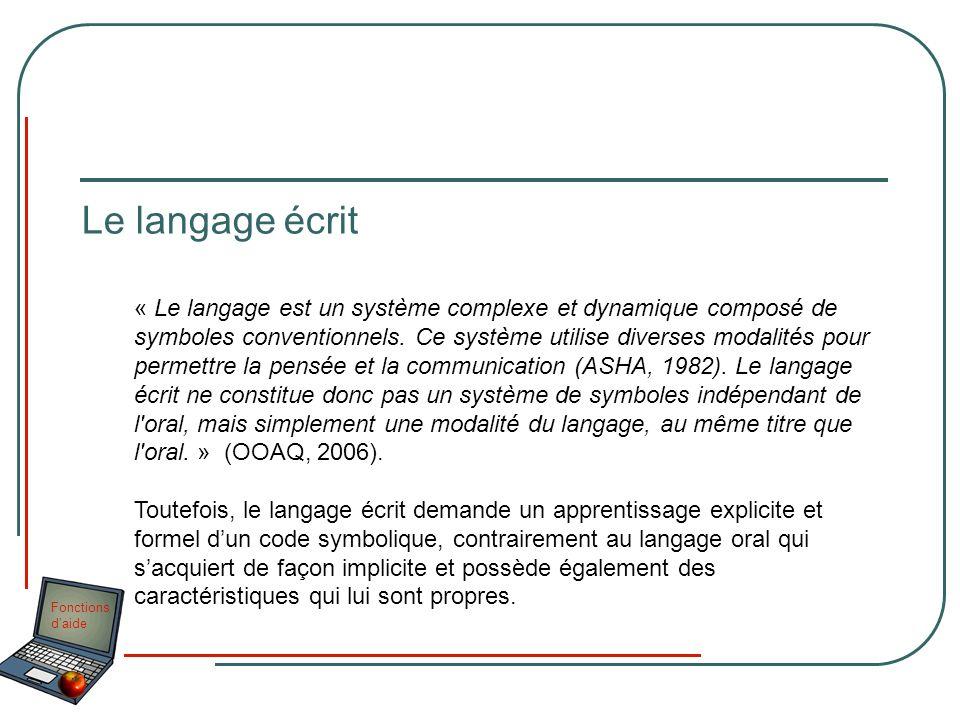 Fonctions daide Le langage écrit « Le langage est un système complexe et dynamique composé de symboles conventionnels. Ce système utilise diverses mod
