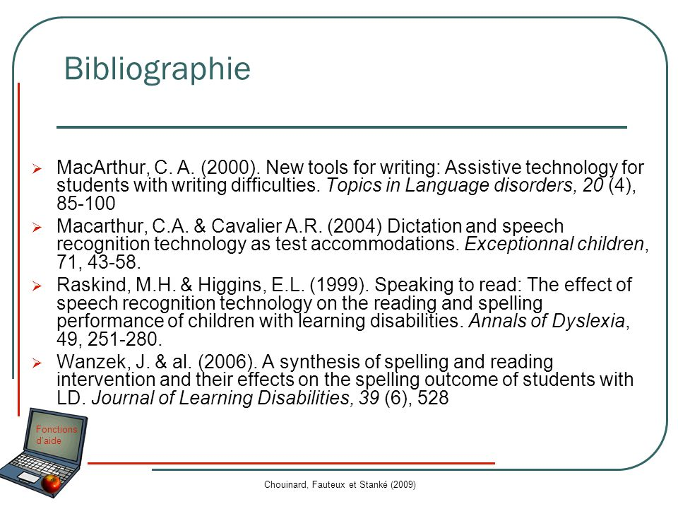 Fonctions daide Bibliographie MacArthur, C. A. (2000). New tools for writing: Assistive technology for students with writing difficulties. Topics in L