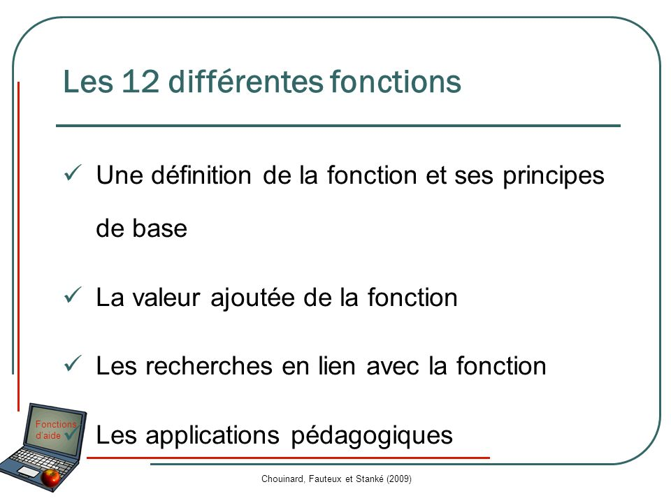 Fonctions daide Chouinard, Fauteux et Stanké (2009) La valeur ajoutée Permet dutiliser des connaissances acquises par un enseignement explicite.