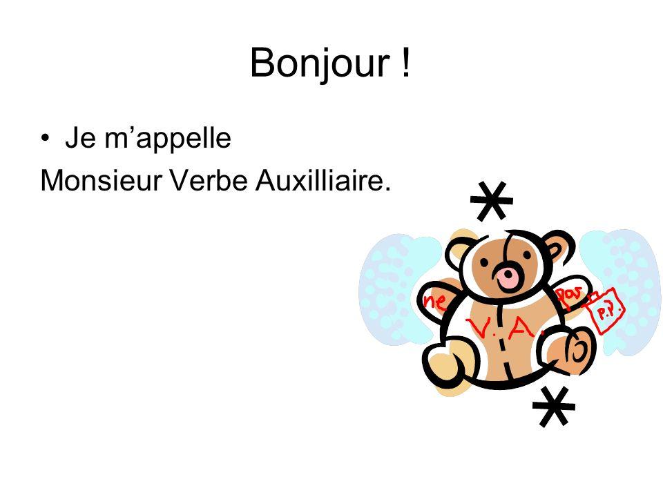 Bonjour ! Je mappelle Monsieur Verbe Auxilliaire.