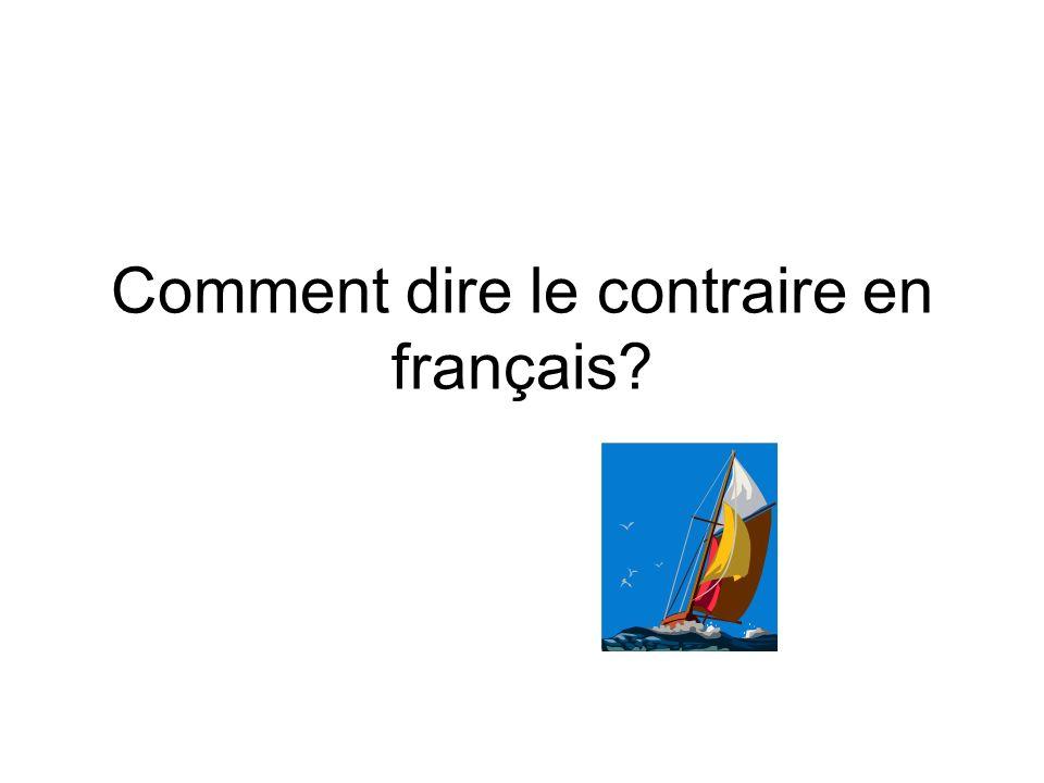 Comment dire le contraire en français?