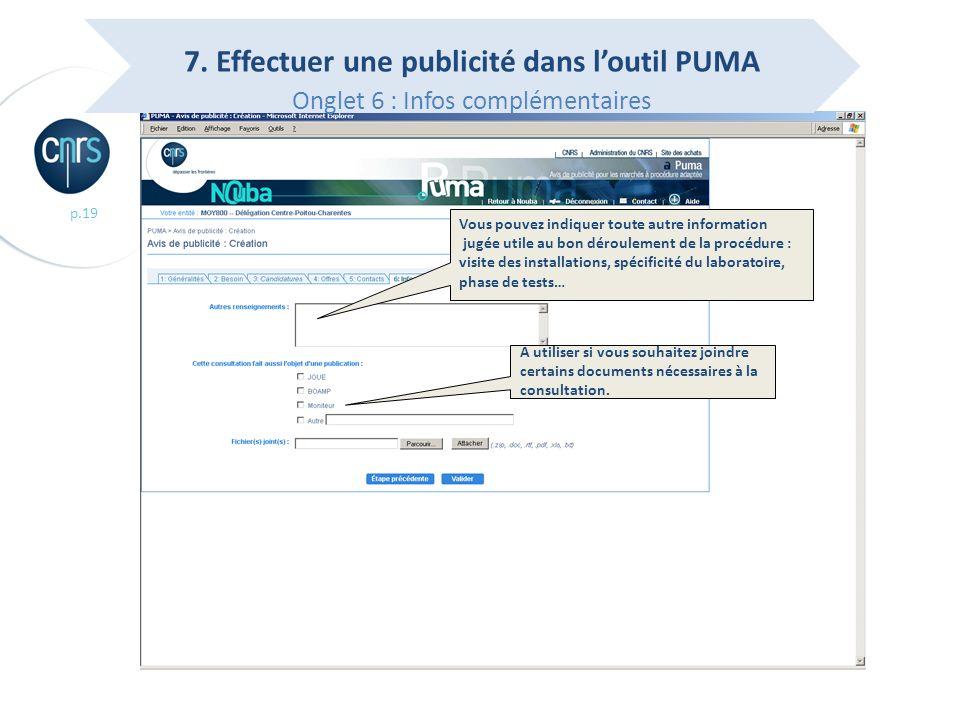 p.19 7. Effectuer une publicité dans loutil PUMA Onglet 6 : Infos complémentaires A utiliser si vous souhaitez joindre certains documents nécessaires
