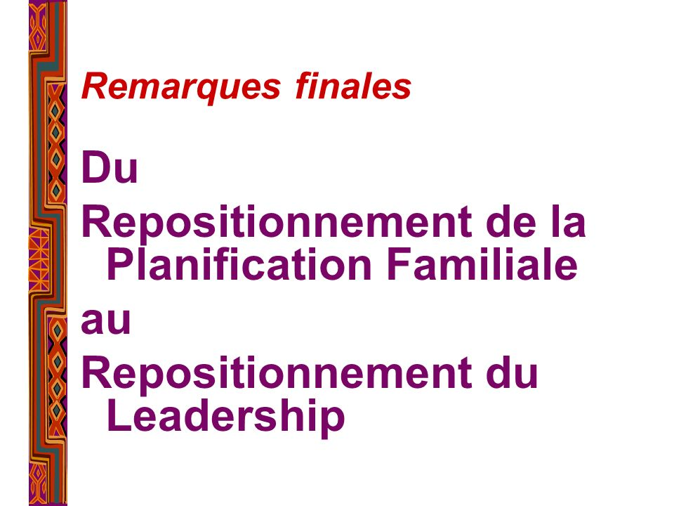 Remarques finales Du Repositionnement de la Planification Familiale au Repositionnement du Leadership