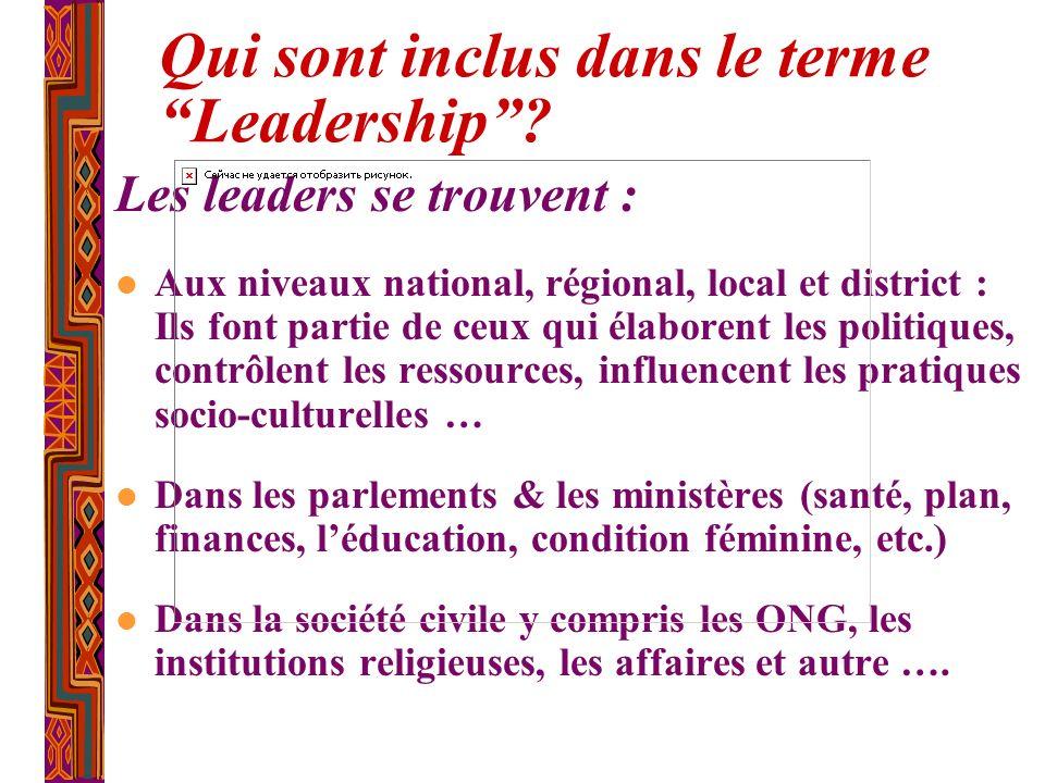 Qui sont inclus dans le terme Leadership? Les leaders se trouvent : Aux niveaux national, régional, local et district : Ils font partie de ceux qui él