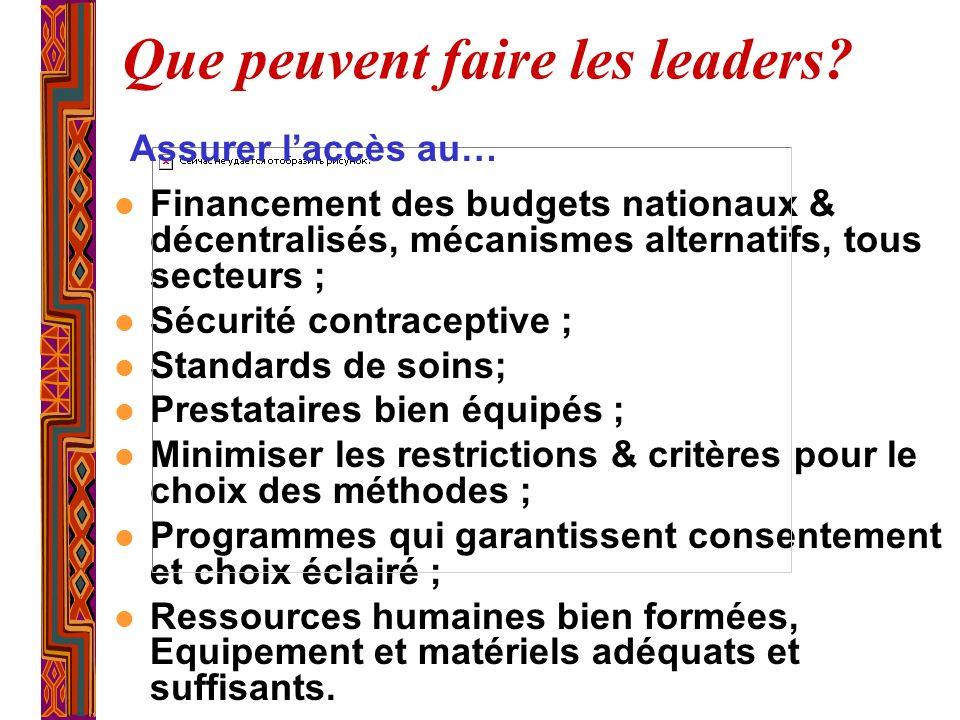 Que peuvent faire les leaders? l Financement des budgets nationaux & décentralisés, mécanismes alternatifs, tous secteurs ; l Sécurité contraceptive ;
