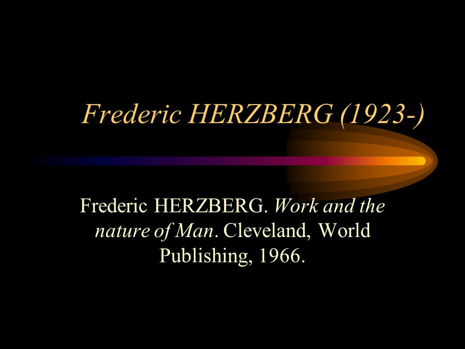 Frederic HERZBERG (1923-) Frederic HERZBERG. Work and the nature of Man. Cleveland, World Publishing, 1966.