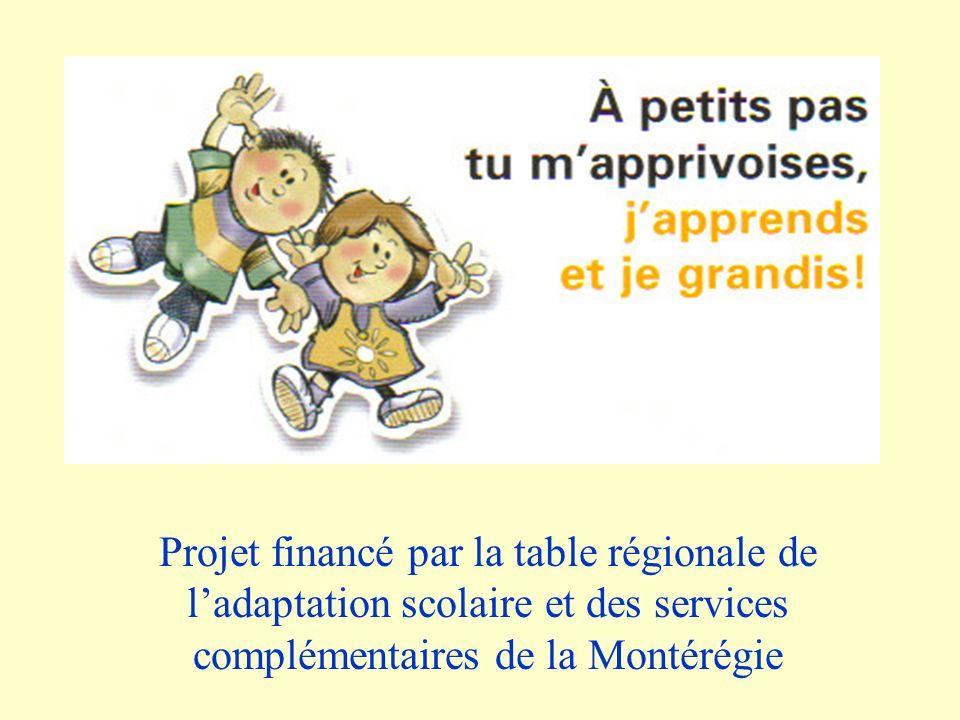 Projet financé par la table régionale de ladaptation scolaire et des services complémentaires de la Montérégie