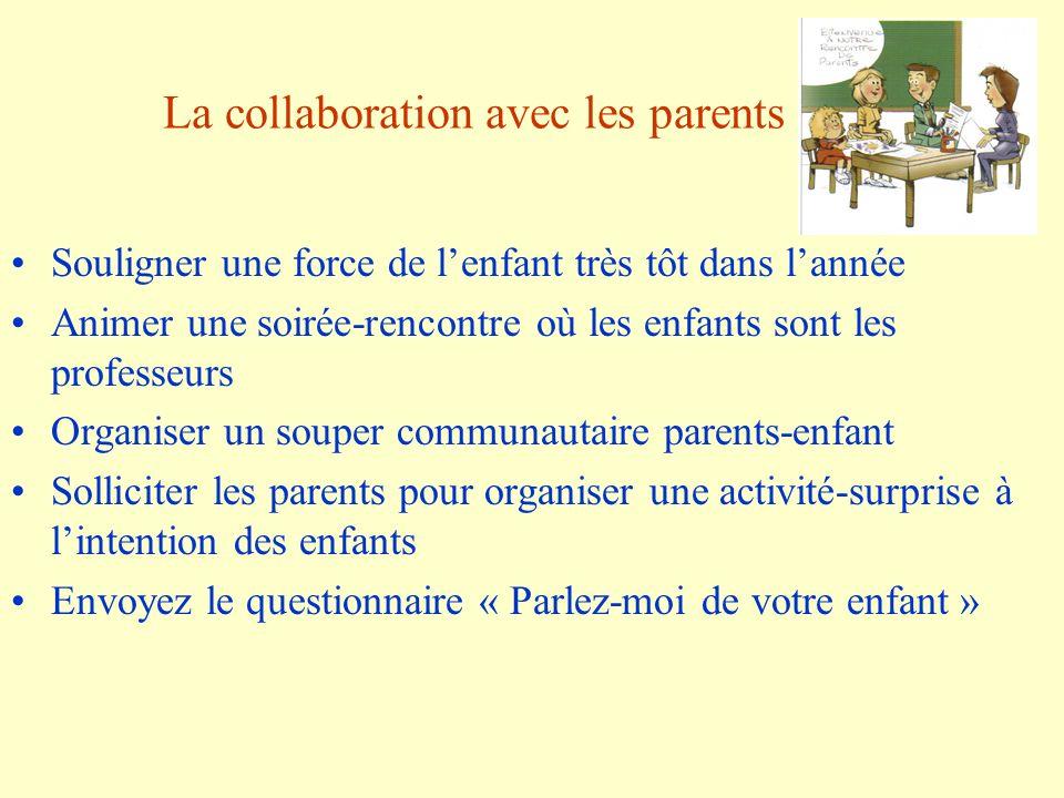 La collaboration avec les parents Souligner une force de lenfant très tôt dans lannée Animer une soirée-rencontre où les enfants sont les professeurs