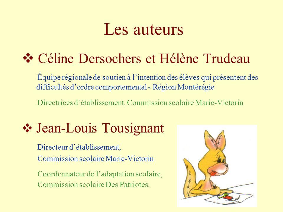 Les auteurs Céline Dersochers et Hélène Trudeau Équipe régionale de soutien à lintention des élèves qui présentent des difficultés dordre comportement