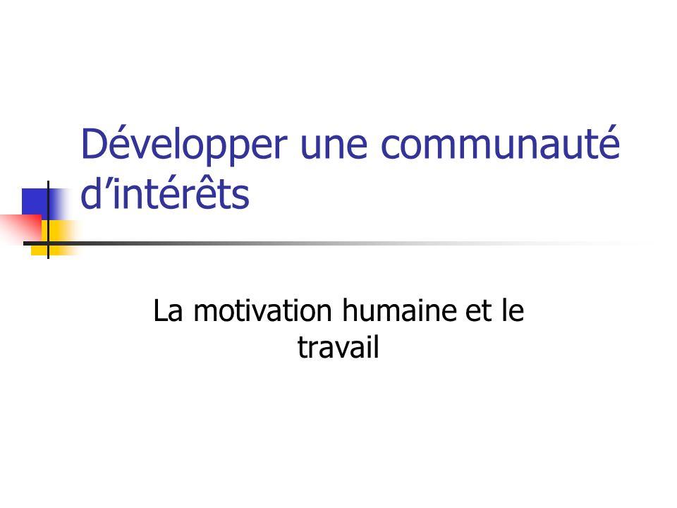 Développer une communauté dintérêts La motivation humaine et le travail