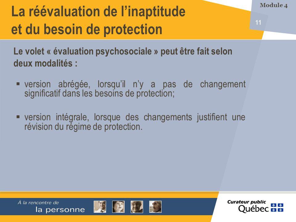 11 La réévaluation de linaptitude et du besoin de protection version abrégée, lorsquil ny a pas de changement significatif dans les besoins de protection; version intégrale, lorsque des changements justifient une révision du régime de protection.