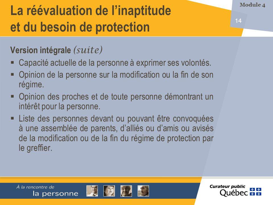 14 La réévaluation de linaptitude et du besoin de protection Version intégrale (suite) Capacité actuelle de la personne à exprimer ses volontés.