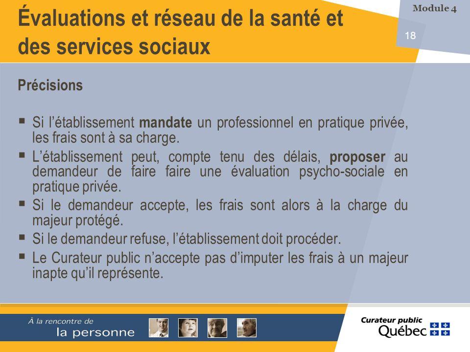 18 Évaluations et réseau de la santé et des services sociaux Précisions Si létablissement mandate un professionnel en pratique privée, les frais sont à sa charge.