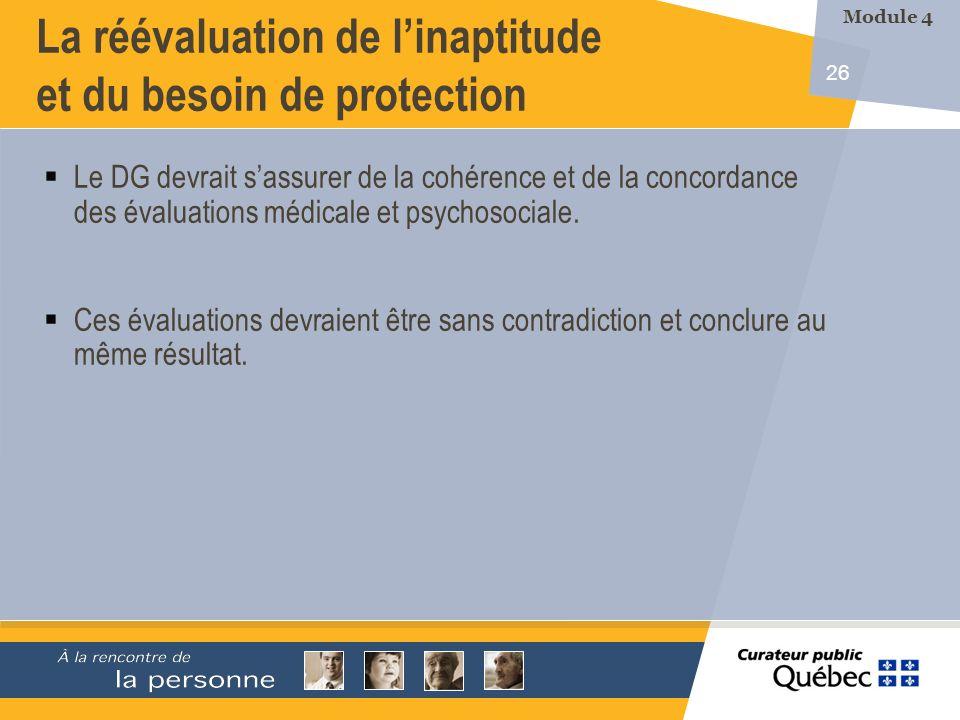 26 La réévaluation de linaptitude et du besoin de protection Le DG devrait sassurer de la cohérence et de la concordance des évaluations médicale et psychosociale.