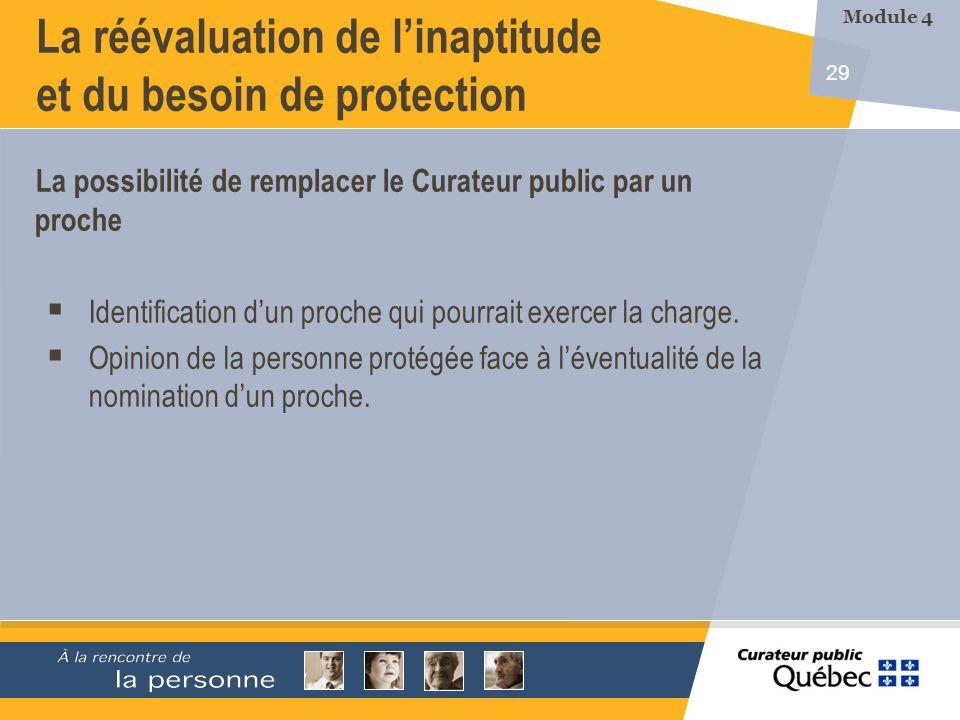 29 La réévaluation de linaptitude et du besoin de protection La possibilité de remplacer le Curateur public par un proche Identification dun proche qui pourrait exercer la charge.
