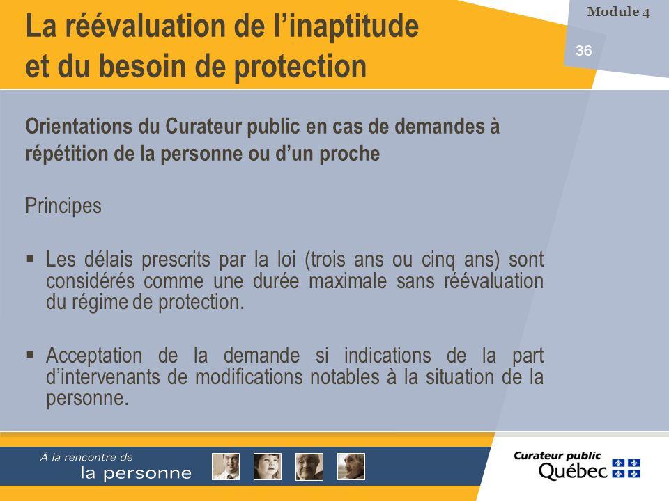36 La réévaluation de linaptitude et du besoin de protection Principes Les délais prescrits par la loi (trois ans ou cinq ans) sont considérés comme une durée maximale sans réévaluation du régime de protection.
