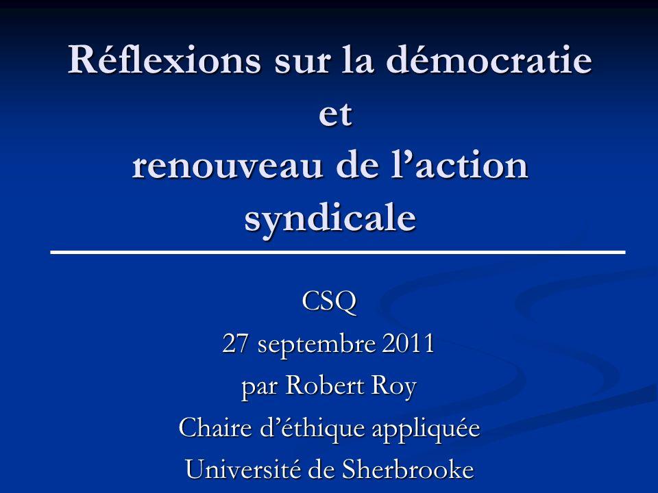 Réflexions sur la démocratie et renouveau de laction syndicale CSQ 27 septembre 2011 par Robert Roy Chaire déthique appliquée Université de Sherbrooke