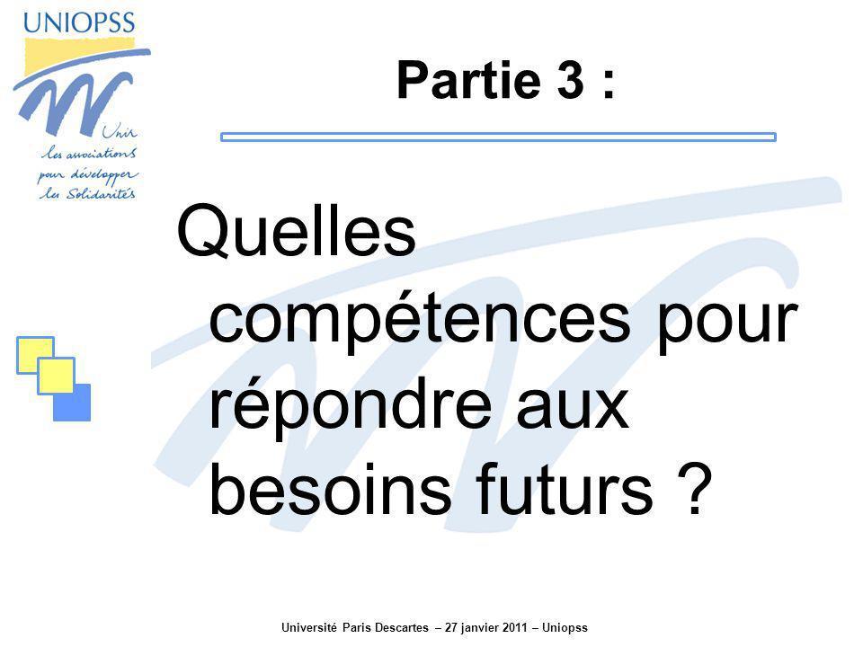 Université Paris Descartes – 27 janvier 2011 – Uniopss Partie 3 : Quelles compétences pour répondre aux besoins futurs ?