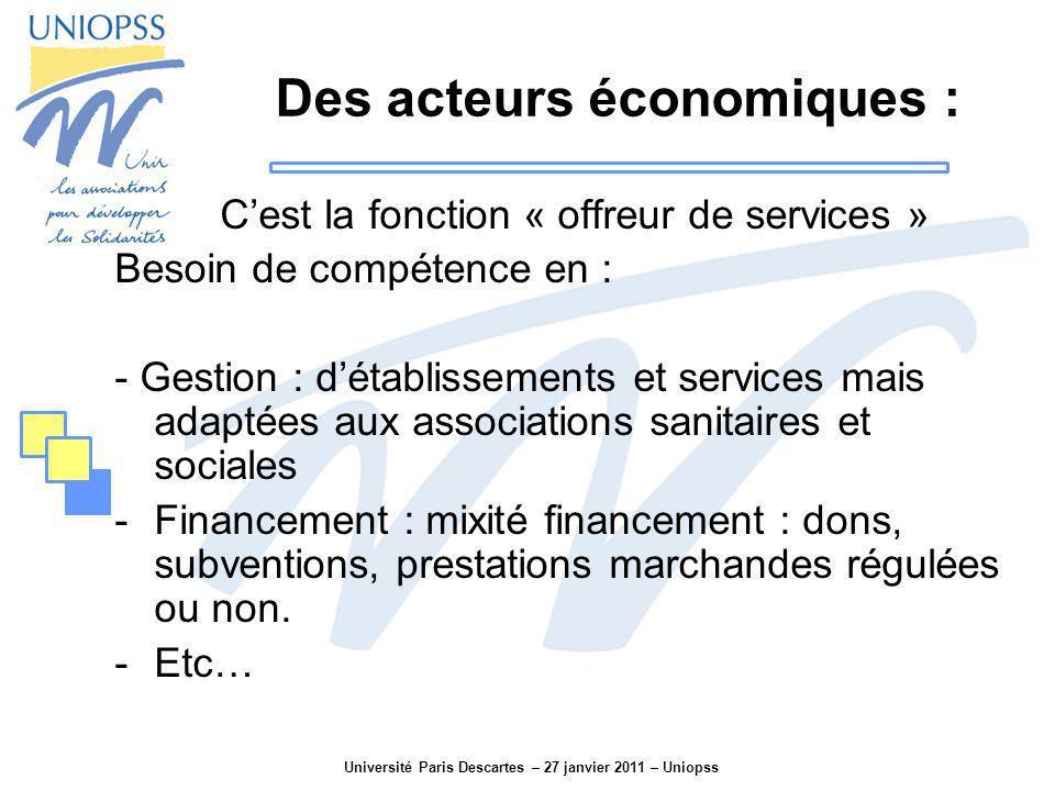 Université Paris Descartes – 27 janvier 2011 – Uniopss Des acteurs économiques : Cest la fonction « offreur de services » Besoin de compétence en : -