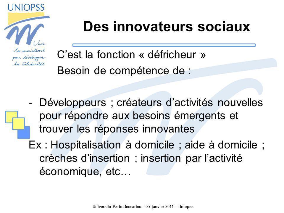 Université Paris Descartes – 27 janvier 2011 – Uniopss Des innovateurs sociaux Cest la fonction « défricheur » Besoin de compétence de : -Développeurs